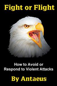 Fight or Flight: How To Avoid or Respond to Violent Attacks