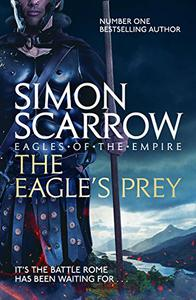 The Eagle's Prey (Eagles of the Empire 5): Cato & Macro: Book 5