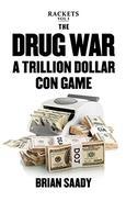 The Drug War: A Trillion Dollar Con Game