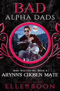 Arynn's Chosen Mate: Bad Alpha Dads