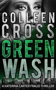 Greenwash: A Katerina Carter Fraud Thriller: A totally gripping thriller with a killer twist