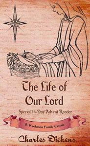 The Life of Our Lord (annotated): Special 24-Day Advent Reader