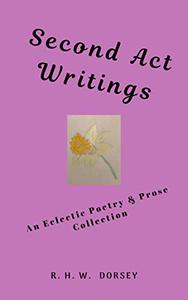Second Act Writings: An Eclectic Poetry & Prose Collection