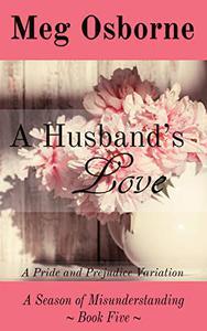 A Husband's Love: A Pride and Prejudice Variation