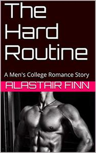 The Hard Routine: A Men's College Romance Story