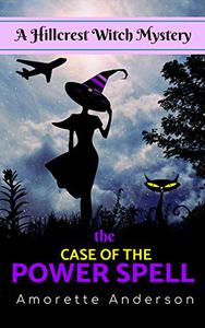The Case of the Power Spell: A Hillcrest Witch Mystery
