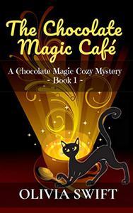 The Chocolate Magic Café: A Chocolate Magic Cozy Mystery
