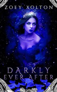 Darkly Ever After: A Dark Fantasy, Paranormal Romance, Mythology & Fairy Tales Collection