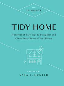 10-Minute Tidy Home:Hundreds of Easy Tips to Straighten and Clean Every Room of Your House