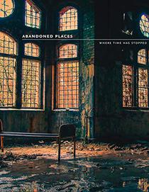 Abandoned Places: Where time has stopped: Where Time Stopped