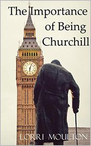 The Importance of Being Churchill