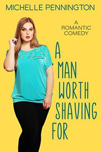 A Man Worth Shaving For: A Sweet Romantic Comedy