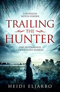 Trailing the Hunter: A Novel of Misconception, Truth, and Love