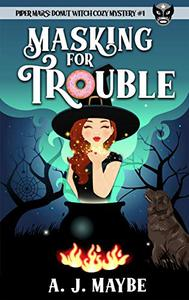 Masking For Trouble: Piper Mars, Donut Witch Cozy Mystery #1