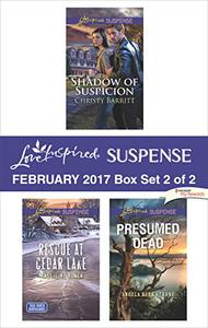 Harlequin Love Inspired Suspense February 2017 - Box Set 2 of 2: Shadow of Suspicion\Rescue at Cedar Lake\Presumed Dead