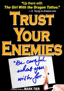 Trust Your Enemies: A Political Thriller. A story of power and corruption, love and betrayal-and moral redemption.