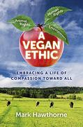 A Vegan Ethic: Embracing a Life of Compassion Toward All
