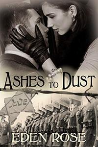 Ashes To Dust: A Holocaust Novel