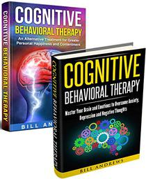 Cognitive Behavioral Therapy Box Set - Master Your Brain & Emotions to Overcome Anxiety, Depression & Negative Thoughts + An Alternative Treatment for Greater Personal Happiness & Contentment