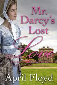 Mr. Darcy's Lost Love - The Return of Elizabeth Bennet: A Pride & Prejudice Variation Novella Series