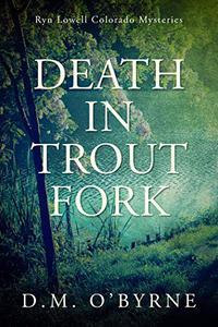 Death in Trout Fork: Ryn Lowell Colorado Mysteries