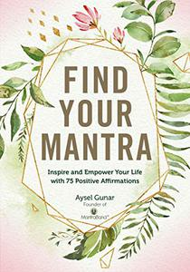 Find Your Mantra:Inspire and Empower Your Life with 75 Positive Affirmations
