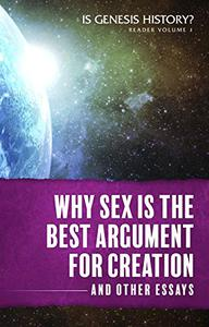 Why Sex is the Best Argument for Creation and Other Essays