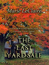 The Last Yard Sale: Four bewitched bargains change everything.