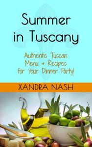 Summer in Tuscany - Authentic Tuscan Menu & Recipes for Your Dinner Party!