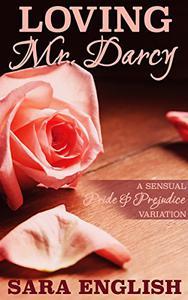 Loving Mr. Darcy: A Pride and Prejudice Intimate Novella