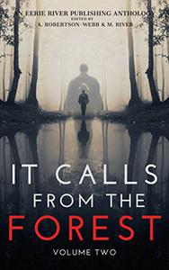 It Calls From The Forest: Volume Two - More Terrifying Tales From The Woods