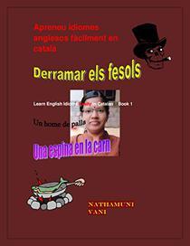 Apreneu idiomes anglesos fàcilment en Català: Learn English Idioms Easily in Catalan Book 1