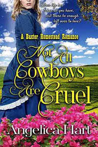 Not all Cowboys are Cruel: A Baxter Homestead Romance