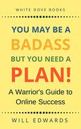 You May be a Badass But You Need  Plan: A Warrior's Guide to Online Success