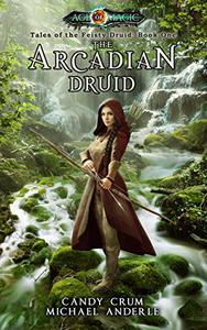 The Arcadian Druid: Age Of Magic - A Kurtherian Gambit Series