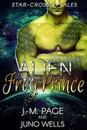 Alien Frog Prince: A Space Age Fairy Tale