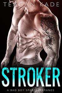 Stroker: A Bad Boy Sports Romance
