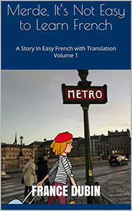 Merde, It's Not Easy to Learn French: A Story In Easy French with Translation Volume 1
