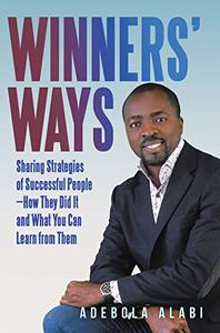 Winners' Ways: Sharing Strategies of Successful People—How They Did It and What You Can Learn from Them