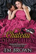 The Chateau Debauchery Starter Set: Wicked Hot Erotic Romance