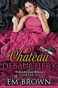 The Chateau Debauchery Starter Set: Wicked Hot Erotic Romance