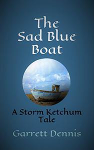 THE SAD BLUE BOAT: A Storm Ketchum Tale