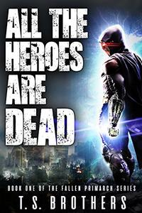 All The Heroes Are Dead: Book One of the Fallen Primarchs Series