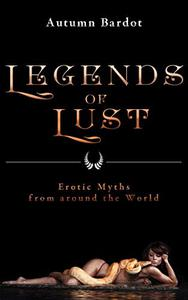 Legends of Lust: Erotic Myths from around the World