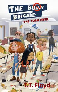 The Bully Brigade: The Turn Over