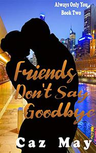 Friends Don't Say Goodbye
