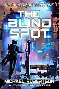 The Blind Spot: A Cyberpunk Thriller
