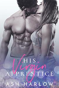 His Virgin Apprentice: Sexy Romance Novella