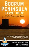 Bodrum Peninsula Travel Guide: Turkey's Aegean Gem: Step off the beaten path with this insiders guide to Bodrum