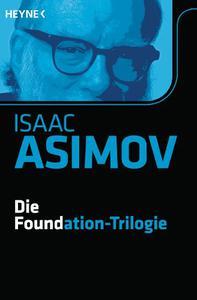 Die Foundation-Trilogie: Foundation / Foundation und Imperium / Zweite Foundation (Roboter und Foundation - der Zyklus 11)